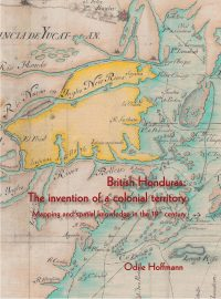 British Honduras: The invention of a colonial territory